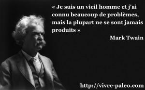 Mark Twain : Je suis un vieil homme et j ai connu beaucoup de problèmes mais la plupart ne se sont jamais produits